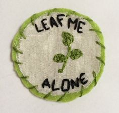 "Handmade embroidered patch (badge option) - ""Leaf Me Alone"""