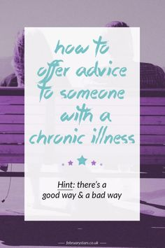 How to offer advice to someone with a chronic illness. Pin to save for later or click through to read.