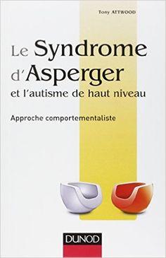 Le syndrome d'Asperger et l'autisme de haut niveau - Approche comportementaliste - Tony Attwood - suggéré par horizoom.com lien vers https://www.amazon.fr/syndrome-dAsperger-lautisme-niveau-comportementaliste/dp/2100710125/ref=as_li_ss_tl?s=books&ie=UTF8&qid=1467923713&sr=1-2&keywords=syndrome+d'asperger&linkCode=ll1&tag=inel-21&linkId=786853861c1b49f4195eca45c2d3002c