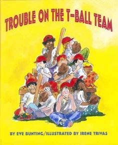 """""""Trouble on the T-Ball Team"""" by Eve Bunting"""