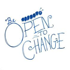 Being open to change is essential to living a sane life.
