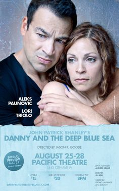 Alex Paunovic and Lori Triolo stunned audiences in the heart-breaking Danny and the Deep Blue Sea by John Patrick Shanley, both in 2009 and 2012. Unforgettable!