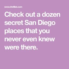 Check out a dozen secret San Diego places that you never even knew were there.