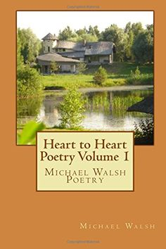 Heart to Heart Poetry Volume 1: Michael Walsh Poetry by Michael Walsh http://www.amazon.com/dp/1502784947/ref=cm_sw_r_pi_dp_fDdbwb0AS19HM
