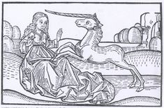 The virgin and the unicorn Author: unknown Year: 1465 Description: This woodcut is from the second half of the 15th c. The legend explains that a unicorn can only be attracted by the purity of a virgin, on which he will lay his head in her lap and fall asleep. As europe emerged from the Dark Ages, the unicorn was understood to be the monoceros, written about by Pliny and others. Since no other images were evident, many considered a single horned rhinoceros to be a unicorn.