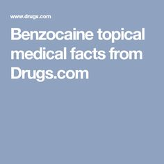 Benzocaine topical medical facts from Drugs.com