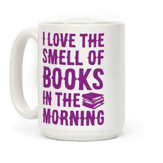 """I Love The Smell Of Books In The Morning - Imagine waking up, pouring a hot cup of coffee and cracking open a wonderful old book, because """"I love the smell of books in the morning."""" This book nerd mug is great for fans of literature, book mug, nerd mug and gifts for book lovers."""