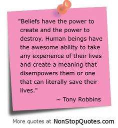 Beliefs have the power to create and the power to destroy...