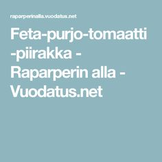 Feta-purjo-tomaatti-piirakka - Raparperin alla - Vuodatus.net