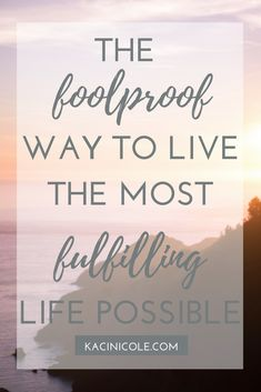 The Foolproof Way To Live The Most Fulfilling Life Possible | Kaci Nicole