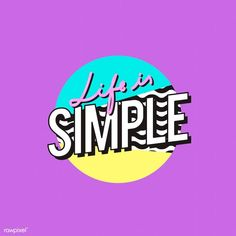 Life is Simple Free Vector Illustration, Free Illustrations, Creating Positive Energy, Life Lyrics, Photoshop, Mode Shop, Typography Quotes, Typography Inspiration, Life Motivation