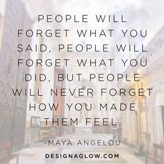 People will never forget how you made them feel // remember this when designing client experiences // inspired words from maya angelou via Design Aglow
