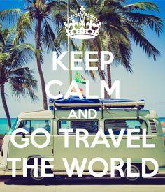 Keep Calm And Go Travel The World