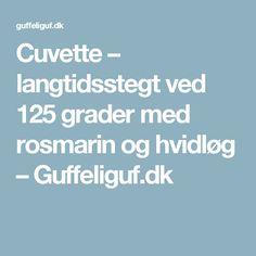 Cuvette – langtidsstegt ved 125 grader med rosmarin og hvidløg – Guffeliguf.dk