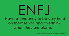 This is when you tell your ENFJ friend to stop over thinking and just talk about…