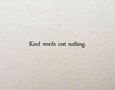 Kind words cost nothing #quotes
