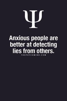 I do have anxiety, and this explains why I can almost always tell when a person is lying