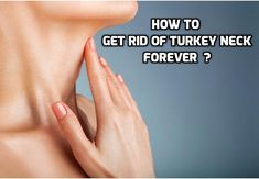 If you want to get rid of turkey neck, keep reading to find some helpful tips to both prevent and tighten saggy neck skin without having to resort to surgery.