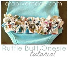 ruffle butt onesie tutorial.  I actually had to teach myself how to sew while doing this and it was adorable!  If only I had sewn it correctly then maybe it wouldn't have fallen apart after the mom washed it.  :0/   You live and learn I guess