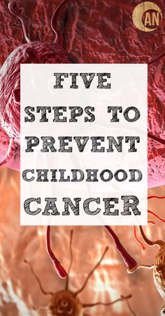 Five Steps To Prevent Childhood Cancer