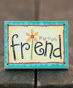 Take a look at this 'Sweet Friend' Block Art by Glory Haus on #zulily today!