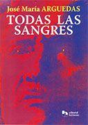 José María Arguedas. Todas las sangres