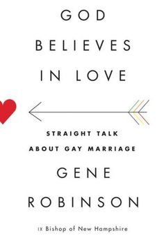 God Believes in Love: Straight Talk About Gay Marriage by Bishop Gene Robinson