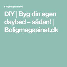 DIY   Byg din egen daybed – sådan!   Boligmagasinet.dk