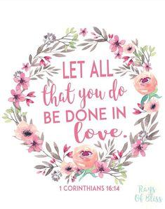 Todas vuestras cosas sean hechas con amor. 1 Corintios 16:14