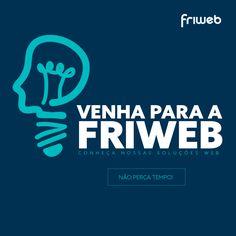 Na Friweb você conquista seu espaço Web! Venha nos fazer uma visita!  http://www.friwebdesign.com.br/principal.html