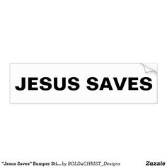 """Shop """"Jesus Saves"""" Bumper Sticker created by Personalize it with photos & text or purchase as is! Car Sit, Honor Roll, Jesus Saves, Scripture Verses, Business Supplies, Bumper Stickers, Slogan, Kids Shop, Politics"""
