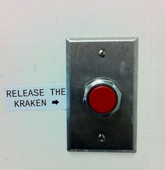 Release The Kraken button...I need one on my desk...STAT!!!