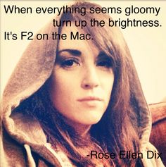An inspiring quote from Rose Ellen Dix. Such a shame I have a pc with windows