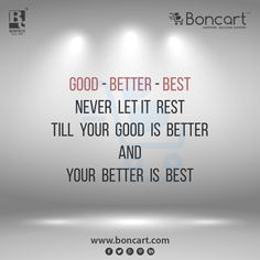 good better best never let it rest till your good is better and your better is best