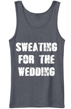 Sweating For The Wedding Brides Bridesmaid Maid of Honor Fitness Training Running Workout Tank Top in size Small, Medium, Large, XL , 2XL on Etsy, $12.00