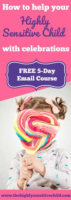 Are loud noises and crowds difficult for your sensitive child?  Does your son or daughter get overwhelmed at birthdays, family gatherings or special events?  If so, then my FREE 5 day email course can give you some celebration strategies to help your highly sensitive child and family enjoy themselves more.