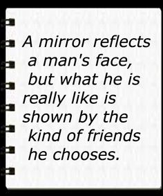 A mirror reflects a man's face, but what he is really like is shown by the kind of friends he chooses This Is Us Quotes, Male Face, Inspire Others, Friendship Quotes, Reflection, Mirror, Mirrors, Male Faces, Quote Friendship