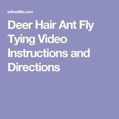 Deer Hair Ant Fly Tying Video Instructions and Directions