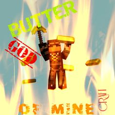 Butter God of Minecraft Yeah Comment please