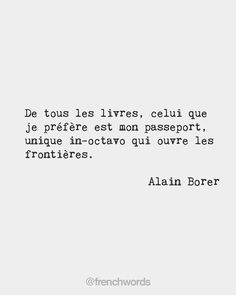 Of all the books out there my passport is my favorite the only in-octavo to open frontiers. Alain Borer French writer and traveller (1972-)