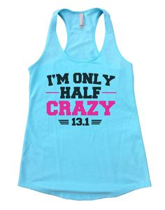 I'm Only Half Crazy 13.1 Womens Workout Tank Top