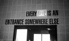 every exit is an entrance somewhere else French Toast, Entrance, Poems, Ace Hotel, Awesome Quotes, Inspiring Quotes, Great Quotes, Optimism, Quotes To Live By