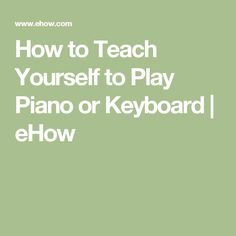 How to Teach Yourself to Play Piano or Keyboard | eHow