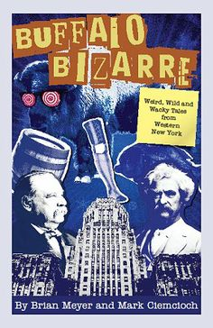 Buffalo bizarre : weird, wild and wacky tales from Western New York, by Brian Meyer and Mark Ciemcioch