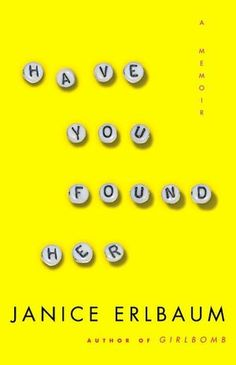 Have You Found Her: A Memoir by Janice Erlbaum