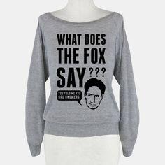 What does the Fox (Mulder) say??? BEST T-SHIRT IDEA EVER! HAHAHAHAHAHAHAHAHAHAHA