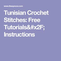 Tunisian Crochet Stitches: Free Tutorials/ Instructions