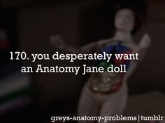 "If I ever have a daughter, I will buy her an Anatomy Jane doll. That doll is badass. Reference from season 5, ep. 84: ""Life During Wartime"""