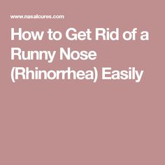 How to Get Rid of a Runny Nose (Rhinorrhea) Easily