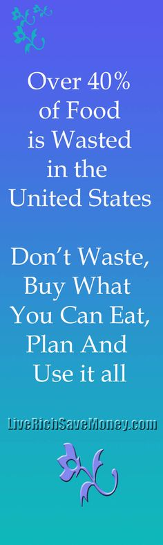Over 40% of U.S. food is wasted. Find ways to save money on food and stop wasting. www.liverichsavemoney.com